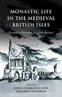 Monastic Life in the Medieval British Isles. Essays in Honour of Janet Burton