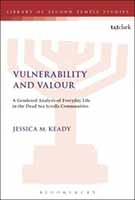 Vulnerability and Valour - A Gendered Analysis of Everyday Life in the Dead Sea Scrolls Communities